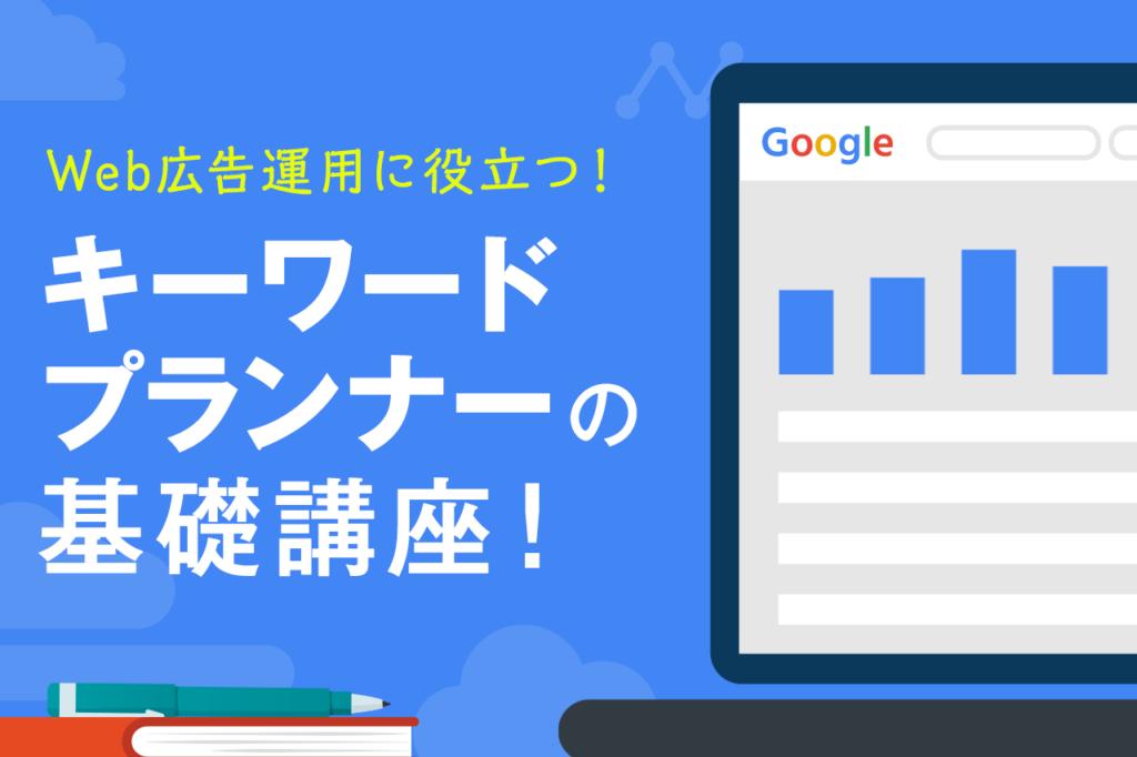 Googleキーワードプランナーとは?何ができる?キーワードプランナーの簡単な使い方を紹介!
